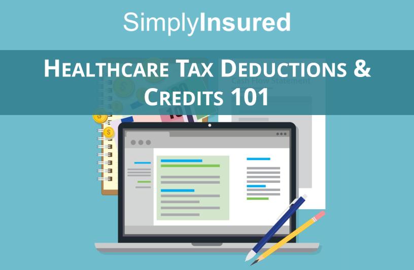 Healthcare Tax Deductions & Credits 101 - SimplyInsured Blog